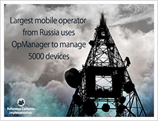 Largest Mobile operator in Russia uses OpManager to 5000 devices